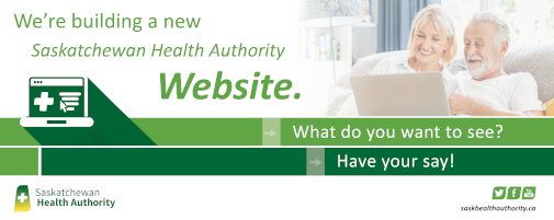 We're building a new Saskatchewan Health Authority Website - What do you want to see?  Have your say!
